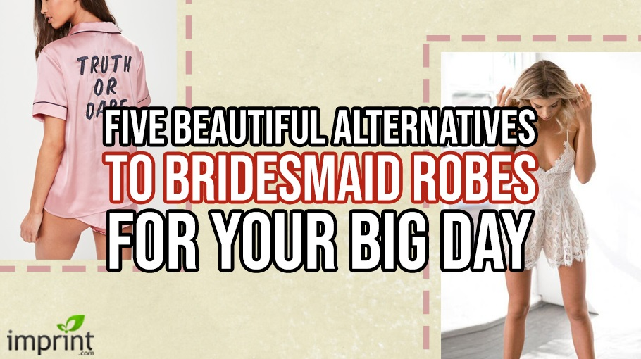 5 Beautiful Alternatives to Bridesmaid Robes for Wedding