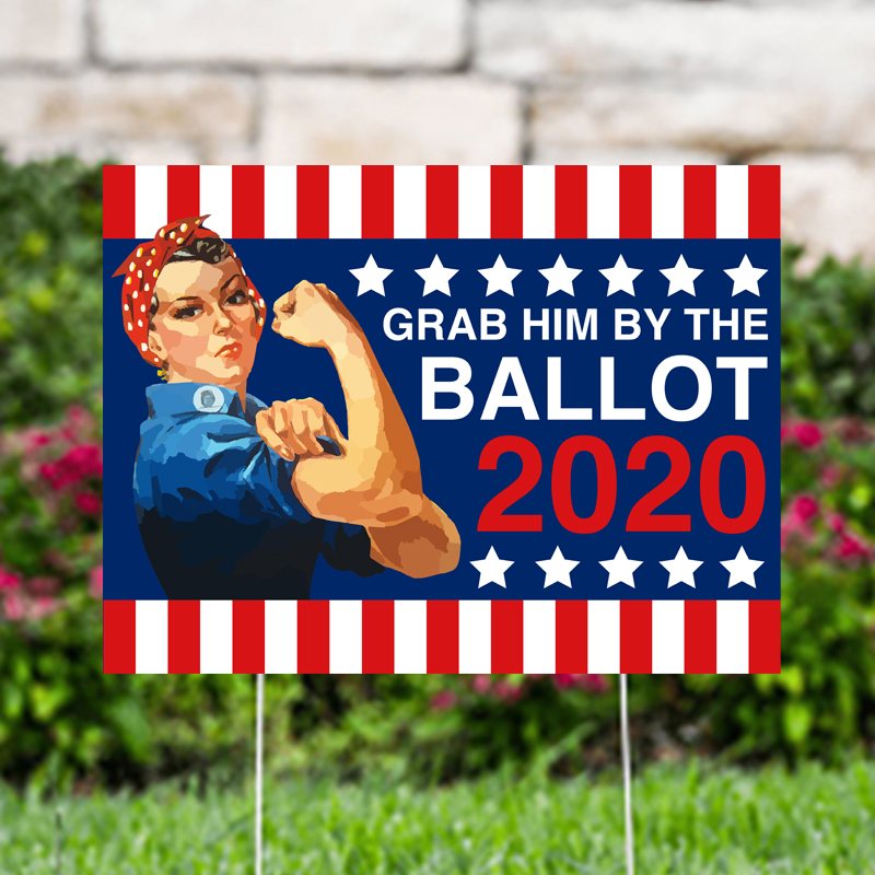 Grab Him By The Ballot 2020 Yard Signs